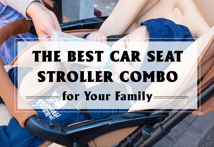 Best Car Seat Stroller Combo - Parent\'s Guide [2017 Top Picks & Reviews]